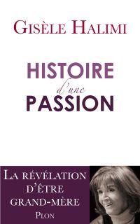 Histoire d'une passion | HALIMI, Gisèle. Auteur