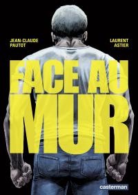 Face au mur (Tome 1) | Pautot, Jean-Claude. Auteur