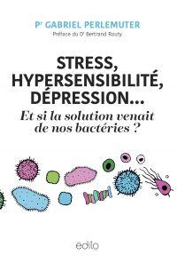 Image de couverture (Stress, hypersensibilité, dépression... et si la solution venait de nos bactéries?)