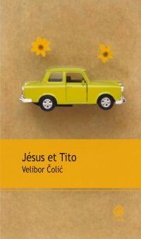 Jésus et Tito | Colic, Velibor (1964-....). Auteur