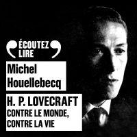 H.P. Lovecraft - Contre le monde, contre la vie   Houellebecq, Michel. Auteur