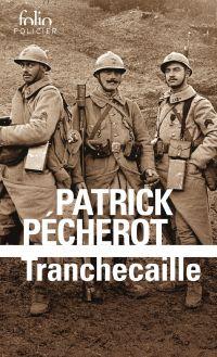 Tranchecaille. Une enquête dans les tranchées | Pécherot, Patrick (1953-....). Auteur