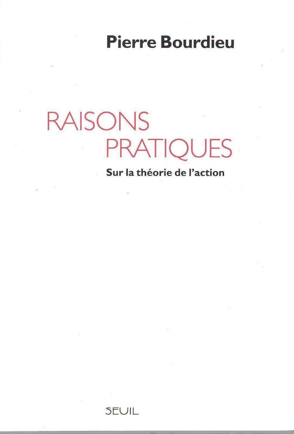 Raisons pratiques. Sur la théorie de l'action   Bourdieu, Pierre. Auteur