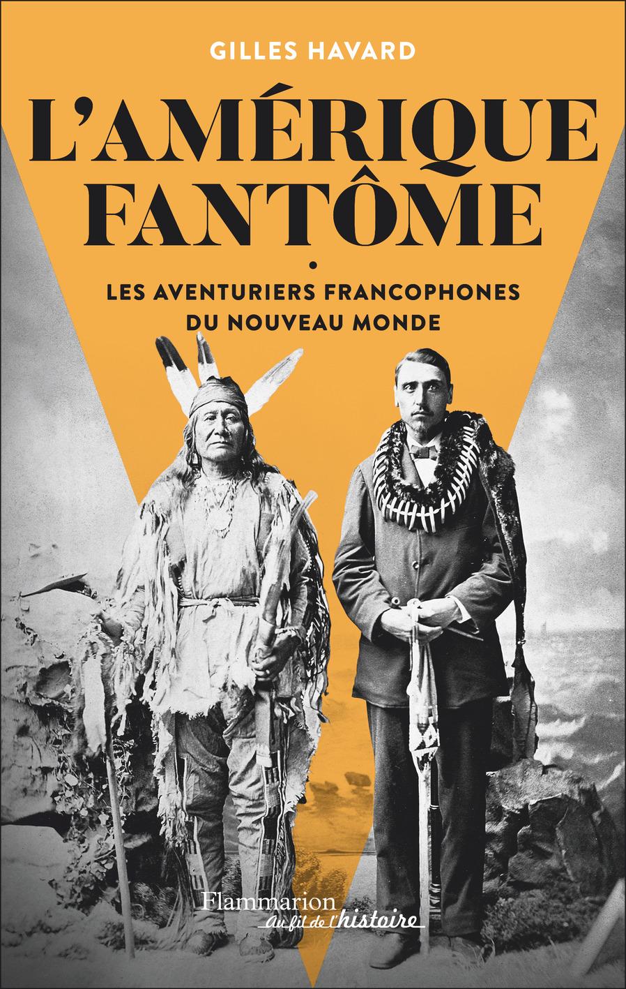 L'Amérique fantôme. Les aventuriers francophones du Nouveau Monde | Havard, Gilles (1967-....). Auteur