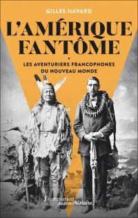 L'Amérique fantôme | Havard, Gilles (1967-....). Auteur