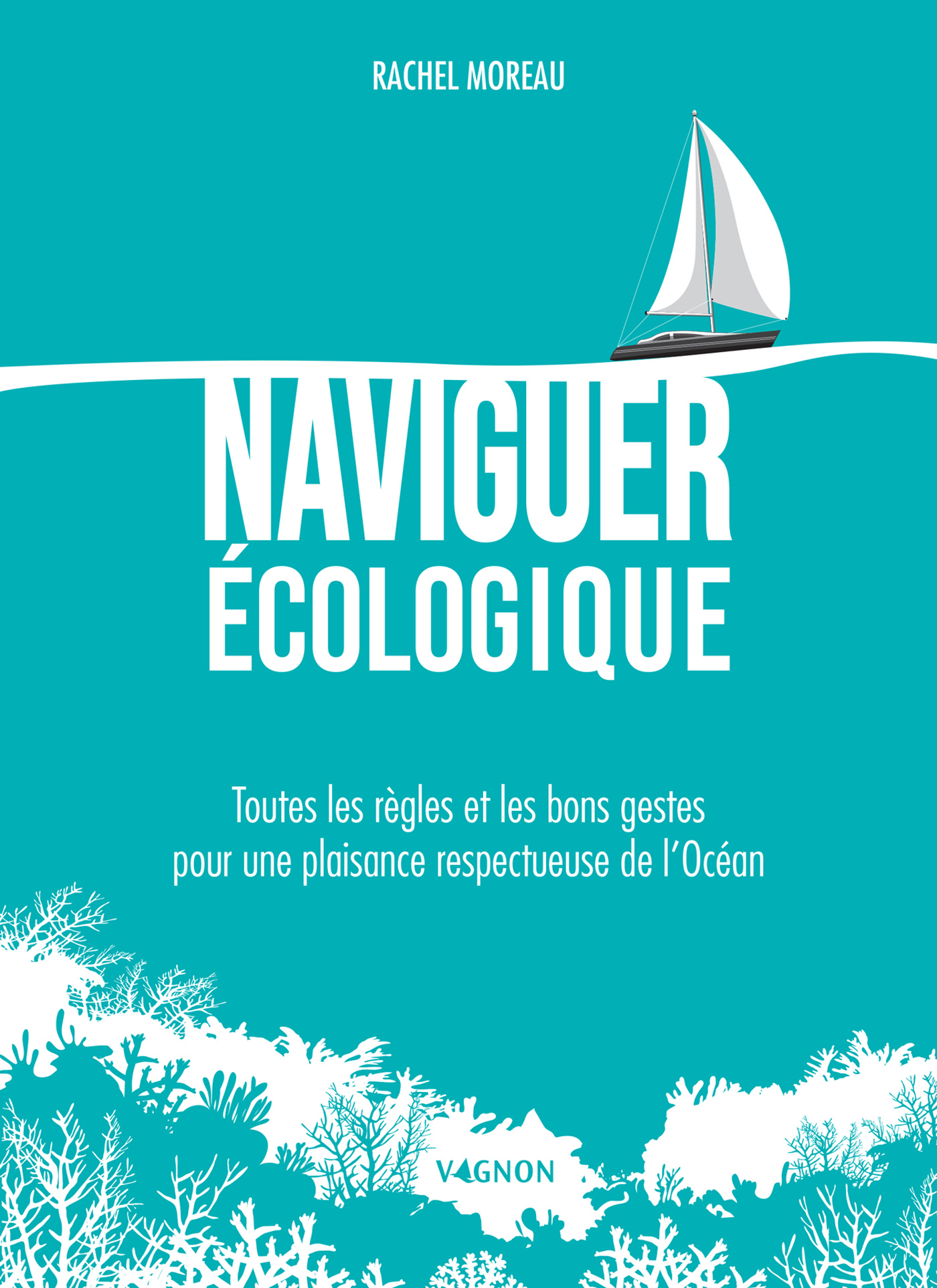 Naviguer écologique, Toutes les règles et les bons gestes pour une plaisance respectueuse de l'Océan