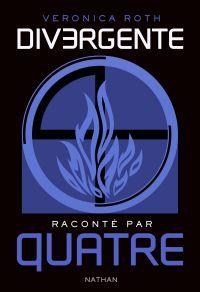 Divergente raconté par QUATRE | Roth, Veronica. Auteur