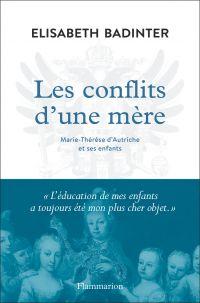 Les conflits d'une mère. Marie-Thérèse d'Autriche et ses enfants | Badinter, Elisabeth. Auteur
