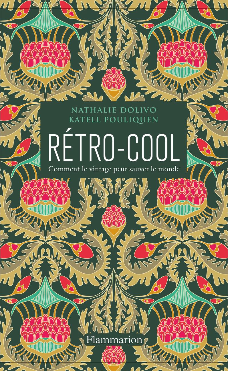Rétro-Cool. Comment le vintage peut sauver le monde   Dolivo, Nathalie