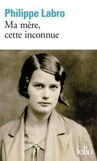 Ma mère, cette inconnue | Labro, Philippe (1936-....). Auteur