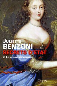 Secrets d'Etat - Tome 3 : Le prisonnier masqué | BENZONI, Juliette. Auteur