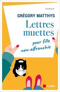 Lettres muettes pour fille non-affranchie | MATTHYS, Grégory. Auteur