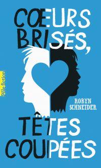 Cœurs brisés, têtes coupées | Schneider, Robyn. Auteur