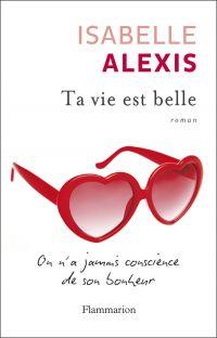 Ta vie est belle | Alexis, Isabelle. Auteur