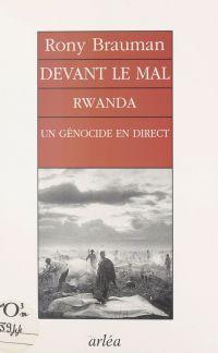 Devant le mal : Rwanda, un ...