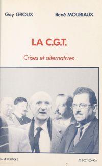 La CGT : crises et alternat...