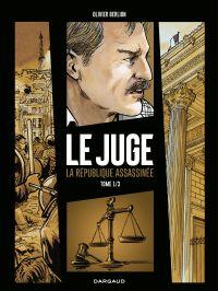 Le Juge, la République assassinée - Tome 1 | Berlion, Olivier (1969-....). Auteur