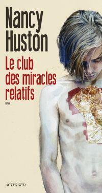 Le club des miracles relatifs | Huston, Nancy (1953-....). Auteur