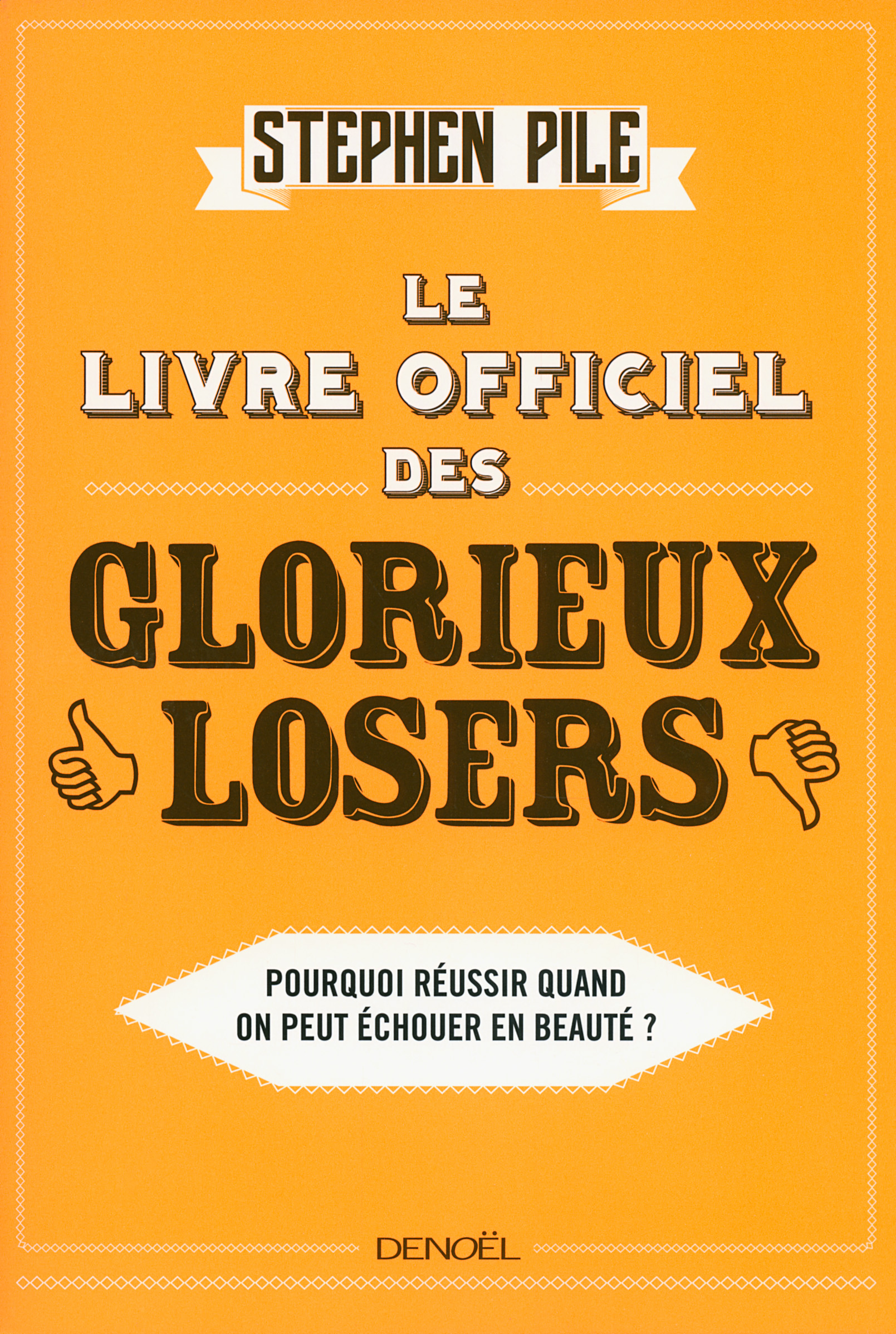 Le Livre officiel des glorieux losers. Pourquoi réussir quand on peut échouer en beauté ?
