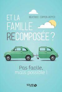 Et la Famille recomposée, pas facile mais possible | Copper-Royer, Béatrice (1951-....). Auteur