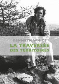 La Traversée des territoires | WHITE, Kenneth. Auteur