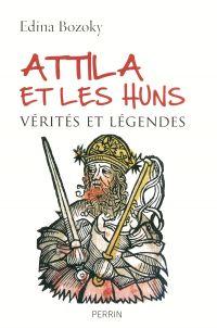 Attila et les Huns   Bozoky, Edina (1948-....). Auteur
