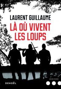 Là où vivent les loups | Guillaume, Laurent. Auteur