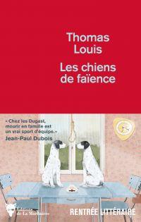 Les Chiens de faïence | Louis, Thomas (1992-....). Auteur