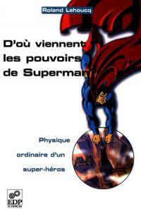 D'où viennent les pouvoirs de Superman ? - Physique ordinaire d'un super-héros