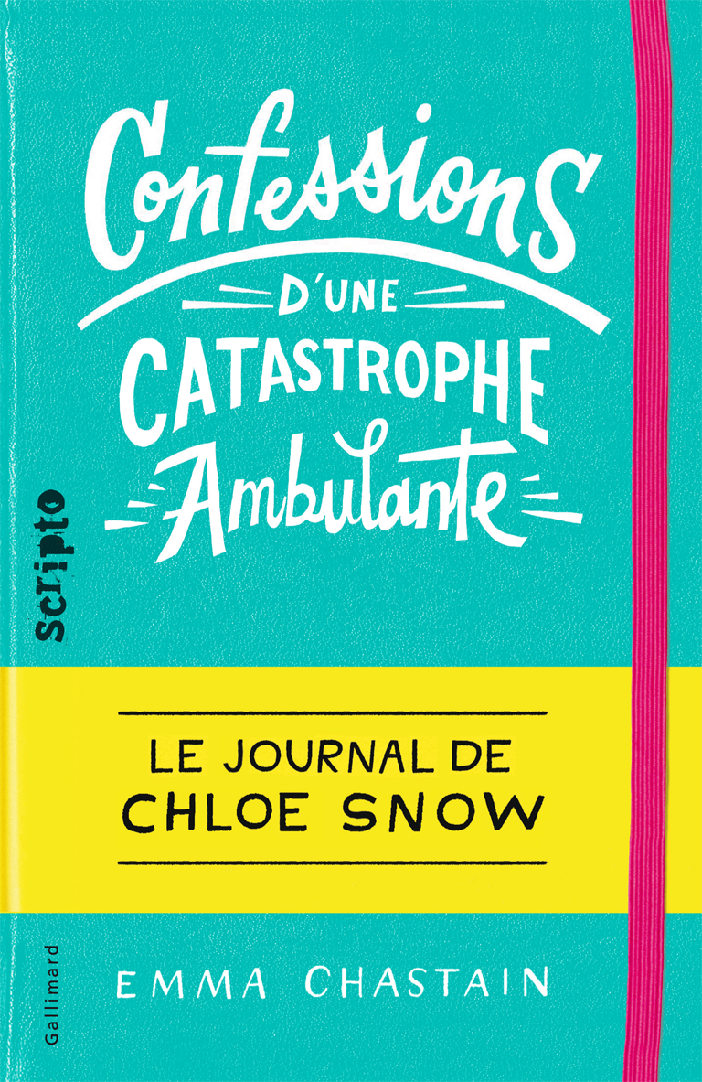 Confessions d'une catastrophe ambulante. Le journal de Chloe Snow