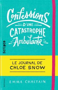 Confessions d'une catastrophe ambulante. Le journal de Chloe Snow