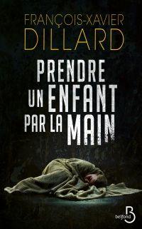 Prendre un enfant par la main | Dillard, François-Xavier (1971-....). Auteur
