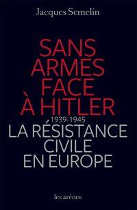 Sans armes face à Hitler | Sémelin, Jacques (1951-....). Auteur