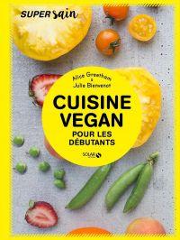 Cuisine vegan pour débutants - super sain | GREETHAM, Alice