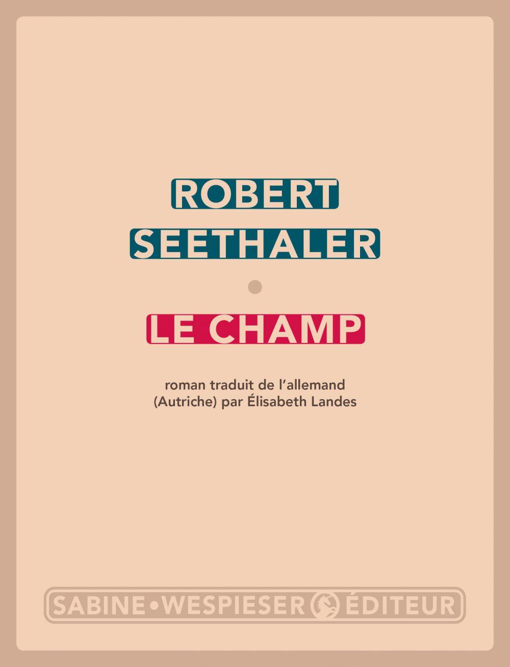 Le Champ | Seethaler, Robert. Auteur