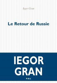 Le Retour de Russie | Gran, Iegor (1964-....). Auteur
