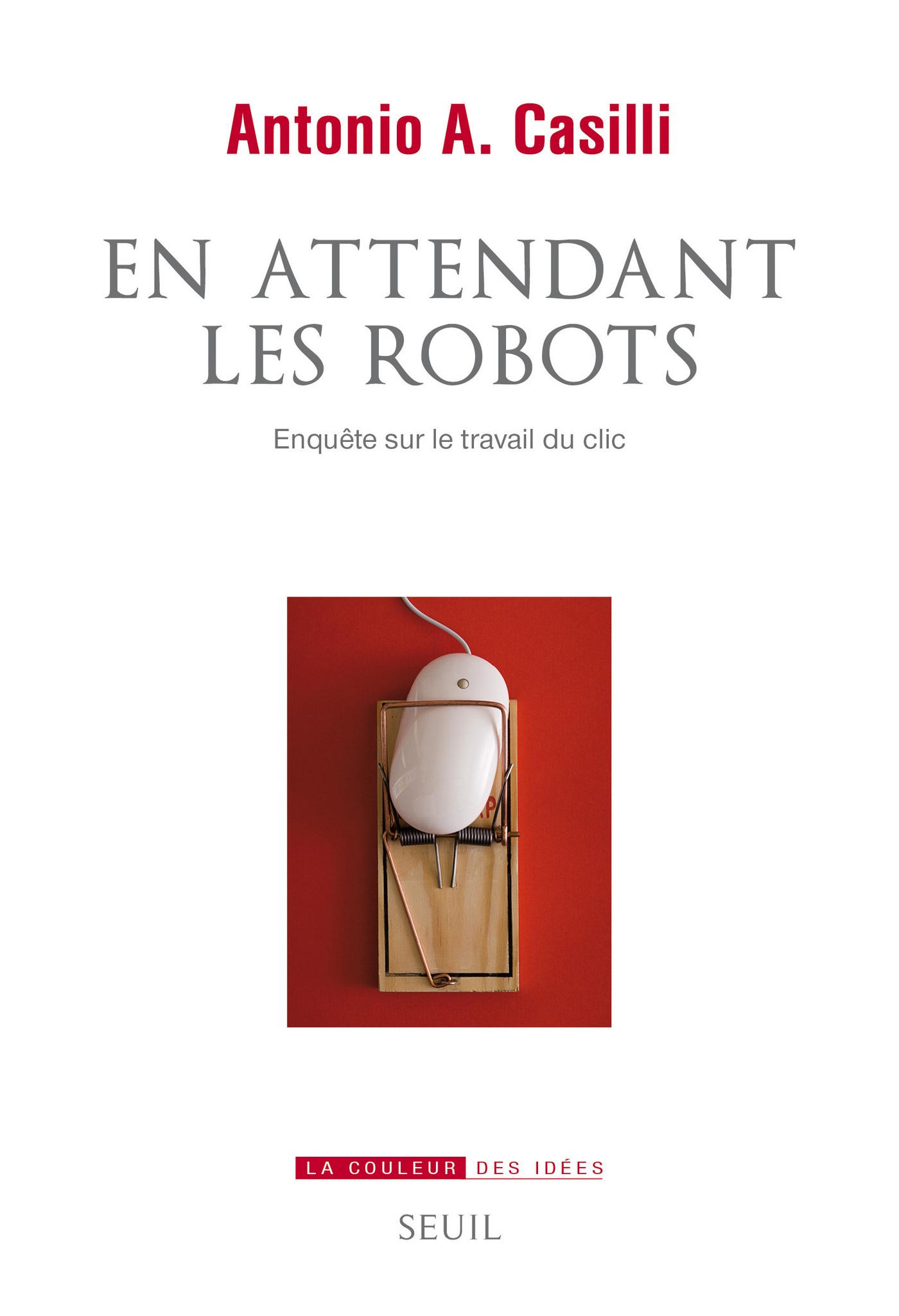 En attendant les robots - Enquête sur le travail du clic | Casilli, Antonio A.
