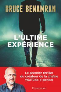 L'ultime expérience | Benamran, Bruce. Auteur