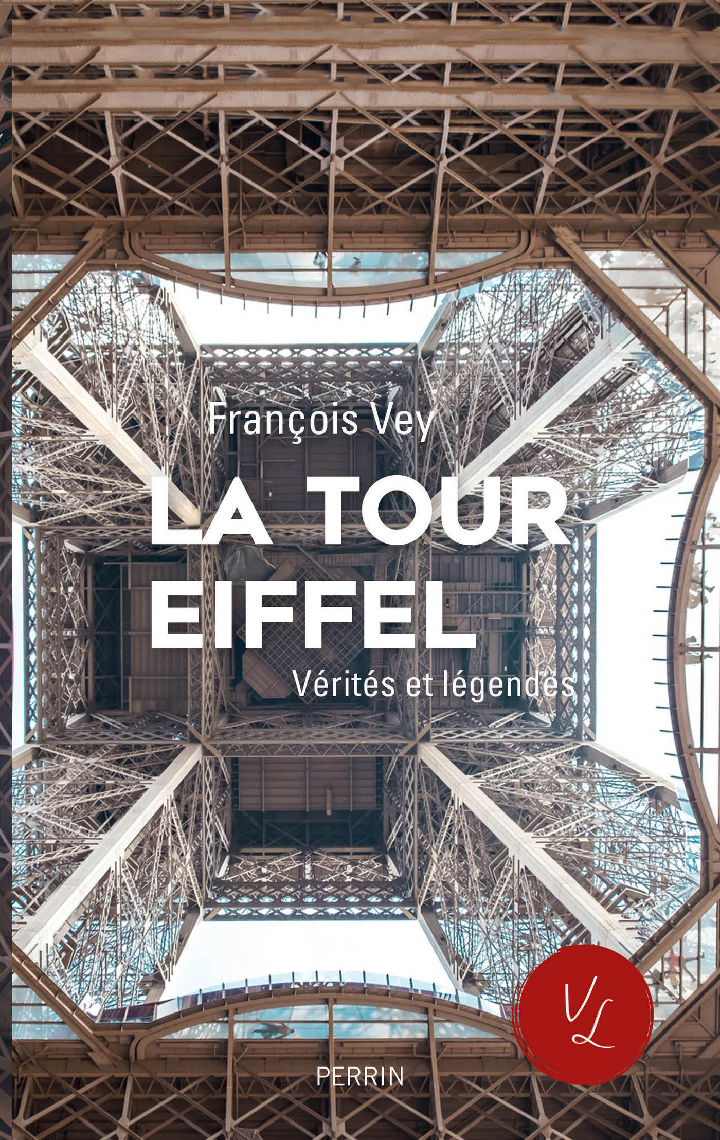 La Tour Eiffel, vérités et légendes | VEY, François