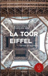 La Tour Eiffel, vérités et légendes | Vey, François. Auteur