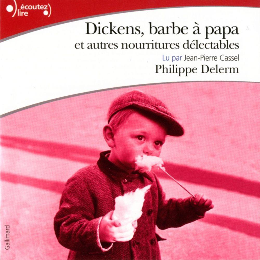 Dickens, barbe à papa et autres nourritures délectables   Delerm, Philippe. Auteur