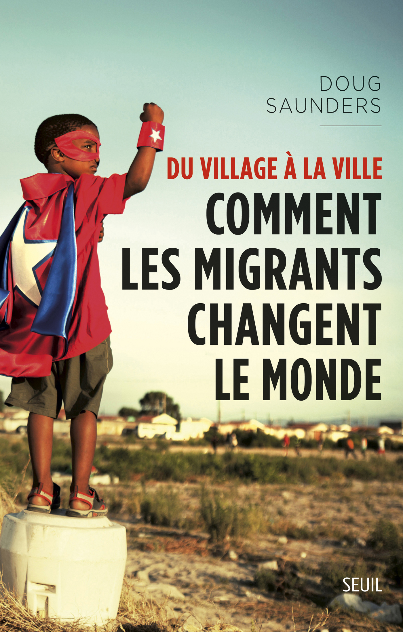 Du village à la ville. Comment les migrants changent le monde