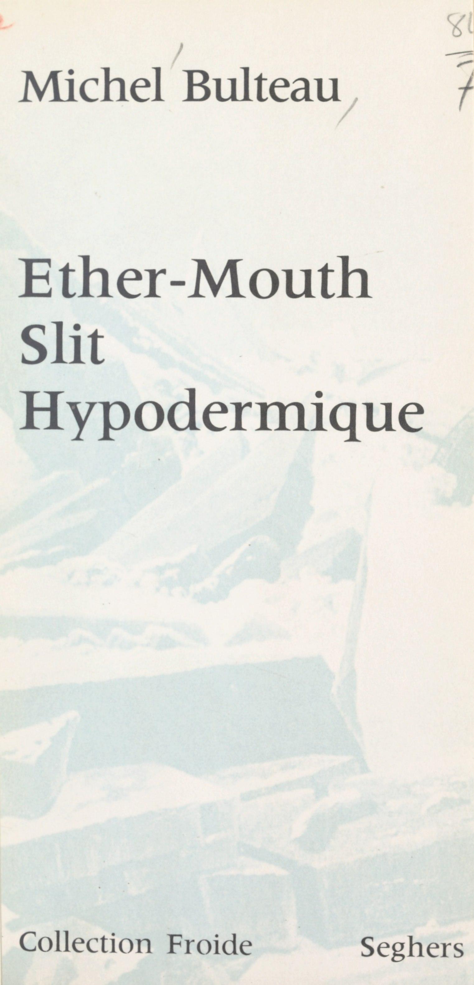 Éther-Mouth, slit, hypoderm...