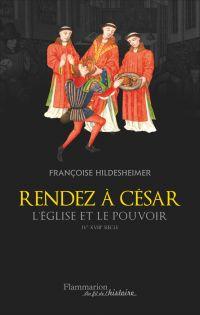 Rendez à César... Eglise et pouvoir IV - XVIII siècles
