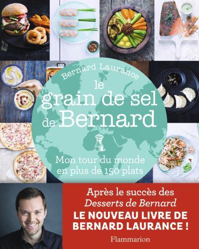 Le grain de sel de Bernard. Mon tour du monde en plus de 150 plats