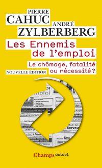 Les ennemis de l'emploi : le chômage, fatalité ou nécessité ?