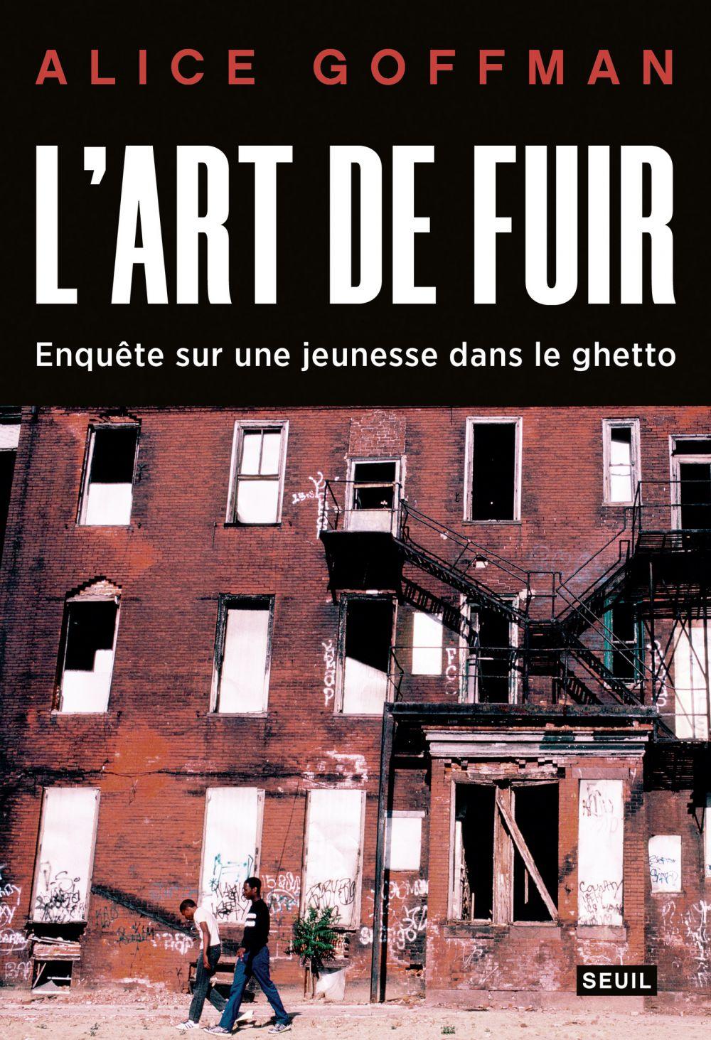 L'Art de fuir. Enquête sur une jeunesse dans le ghetto | Goffman, Alice (1982-....). Auteur