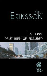 La terre peut bien se fissurer | Eriksson, Kjell. Auteur