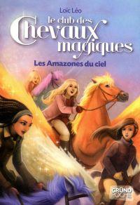 Le Club des Chevaux Magiques - Les Amazones du ciel - tome 1 | LÉO, Loïc. Auteur