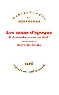 Les noms d'époque: De «Restauration» à «années de plomb» | Kalifa, Dominique (1957-2020). Directeur de publication